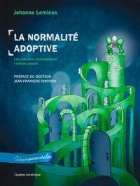 Johanne Lemieux - La normalité adoptive - Les clés pour accompagner l'enfant adopté.