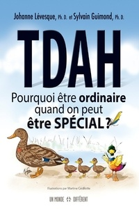 Johanne Levesque et Sylvain Guimond - TDAH - Pourquoi être ordinaire quand on peut être spécial ?.