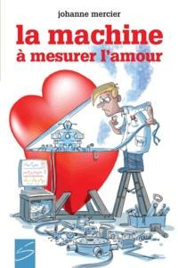 Johanne Mercier et André-Philippe Côté - La machine à mesurer l'amour.