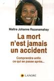 Johanne Razanamahay - La mort n'est jamais un accident - Comprendre enfin ce qui se passe après.