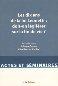 Johanne Saison et Rémi Decout-Paolini - Les dix ans de la loi Leonetti : doit-on légiférer sur la fin de vie ?.