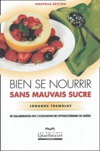 Johanne Tremblay - Bien se nourrir sans mauvais sucre.