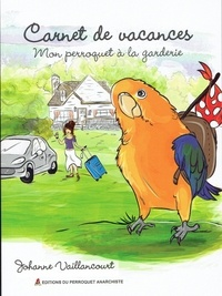 Johanne Vaillancourt - Mon perroquet à la garderie - Carnet de vacances.