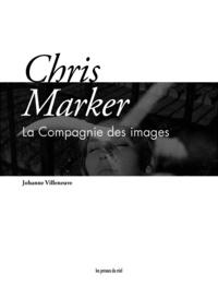 Johanne Villeneuve - Chris Marker - La compagnie des images.