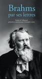 Johannes Brahms - Brahms par ses lettres.
