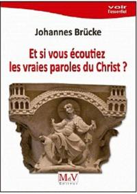 Johannes Brucke - Et si vous écoutiez les vraies paroles du Christ ?.