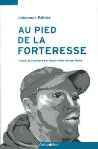 Johannes Bühler - Au pied de la forteresse - Rencontres au Maroc, aux frontières de l'Europe.