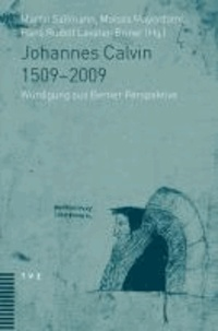 Johannes Calvin 1509-2009 - Würdigung aus Berner Perspektive.