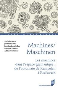 Johannes Dahm et Ruth Lambertz-Pollan - Machines/Maschinen - Les machines dans l'espace germanique : de l'automate de Kempelen à Kraftwerk.