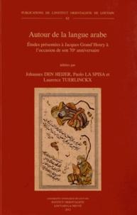 Johannes Den Heijer et Paolo La Spisa - Autour de la langue arabe - Etudes présentées à Jacques Grand'Henry à l'occasion de son 70e anniversaire.