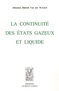 Johannes Diderik Van der Waals - La continuité des états gazeux et liquide.