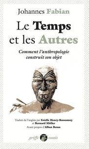 Johannes Fabian - Le temps et les autres - Comment l'anthropologie construit son objet.