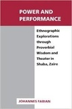 Johannes Fabian - Power and Performance - Ethnographic Explorations through Proverbial Wisdom and Theater in Shaba, Zaire.