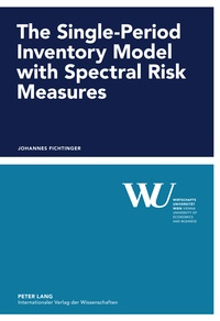 Johannes Fichtinger - The Single-Period Inventory Model with Spectral Risk Measures.
