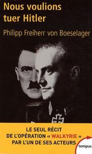 Johannes Freiherr von Boeselager - Nous voulions tuer Hitler.