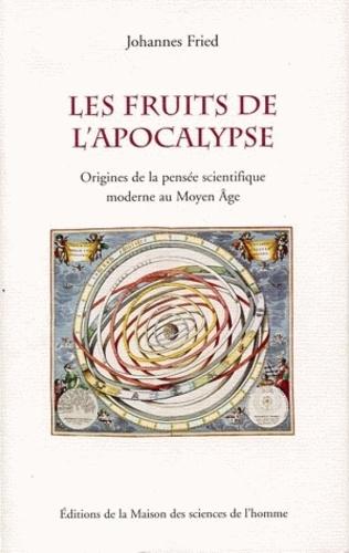 Johannes Fried - Les fruits de l'Apocalypse - Origines de la pensée scientifique moderne au Moyen Age.