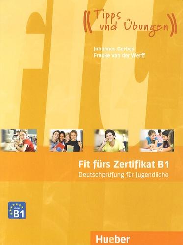 Johannes Gerbes et Frauke Van der Werff - Fit fürs Zertifikat B1 - Deutschprüfung für Jugendliche.