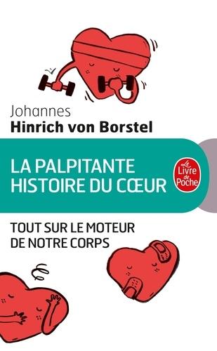 Johannes Hinrich von Borstel - La palpitante histoire du coeur - Tout sur le moteur de notre corps.