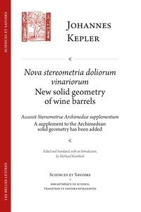 Johannes Kepler et Eberhard Knobloch - Nova Stereometria dolorium vinariorum - Suivi de Accessit stereometriae archimedeae supplementum / A supplement to the archimedean solid Geometry has been added.