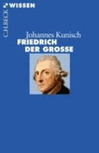Johannes Kunisch - Friedrich der Große.