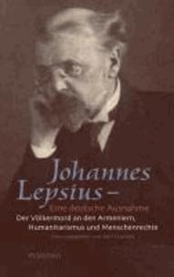 Johannes Lepsius - Eine deutsche Ausnahme - Der Völkermord an den Armeniern, Humanitarismus und Menschenrechte.