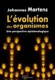 Johannes Martens - L'évolution des organismes - Une perspective épistémologique.