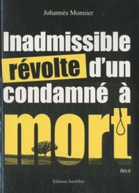 Johannès Monnier - Inadmissible révolte d'un condamné à mort.