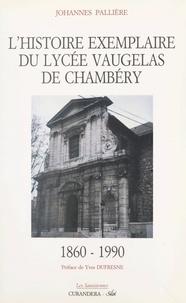 Johannès Pallière et Yves Dufresne - L'histoire exemplaire du Lycée Vaugelas de Chambéry, 1860-1990.