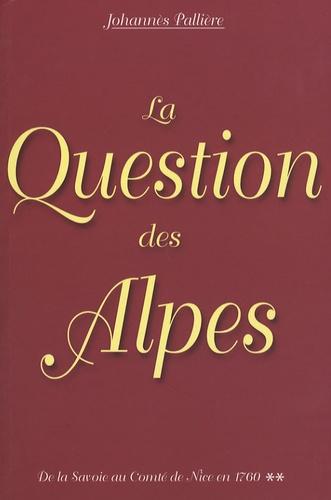 Johannès Pallière - La Question des Alpes - Aspects de la question des Alpes Occidentales jusqu'à 1760.