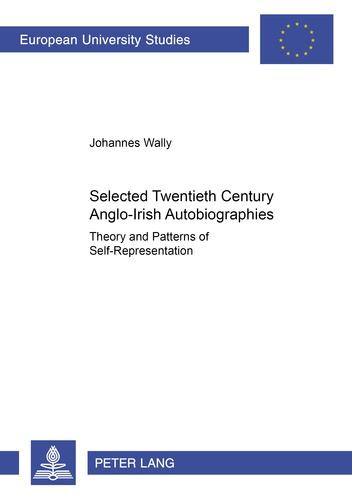 Johannes reinhard Wally - Selected Twentieth Century Anglo-Irish Autobiographies - Theory and Patterns of Self-Representation.