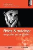 Johathan Lachal et Marie Rose Moro - Ado & suicide : en parler et se parler.