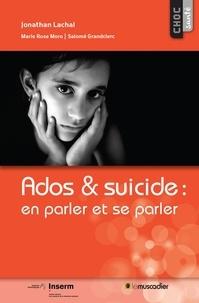 Johathan Lachal et Marie Rose Moro - Ados & suicide : en parler et se parler.
