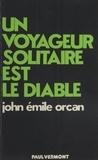 John Émile Orcan - Un voyageur solitaire est le diable.