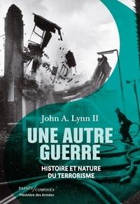 John A Lynn - Une autre guerre - Histoire et nature du terrorisme.