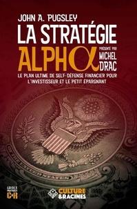 John A. Pugsley - La Stratégie Alpha - Le plan ultime de self-défense financier pour l'investisseur et le petit épargnant.
