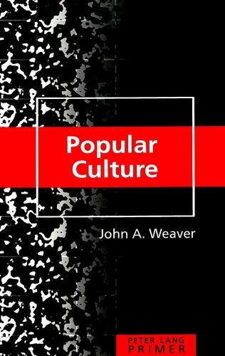 John a. Weaver - Popular Culture Primer.