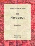 John-Antoine Nau et  Ligaran - Hiers bleus - Poésies.