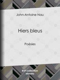 John-Antoine Nau - Hiers bleus - Poésies.