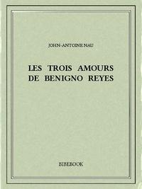 John-Antoine Nau - Les trois amours de Benigno Reyes.