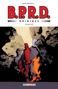 John Arcudi et Mike Mignola - BPRD Origines volume 03.