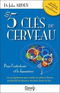 John Arden - Les cinq clés du cerveau pour l'entretenir et le dynamiser.
