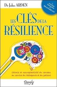 John Arden - Les clés de la résilience - Chimie et neuroplasticité du cerveau au service du thérapeute et du patient.