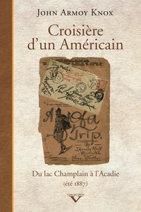 John Armoy Knox - Croisière d'un Américain - Du lac Champlain à l'Acadie (été 1887).
