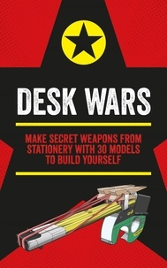 John Austin - Desk Wars - Make secret weapons from stationery with 30 models to build yourself.