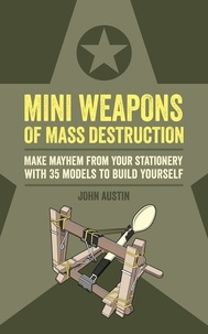John Austin - Mini Weapons of Mass Destruction - Make mayhem from your stationery with 35 models to build yourself.