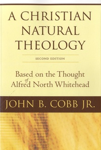 John B. Cobb - A Christian Natural Theology - Based on the Thought of Alfred North Whitehead.