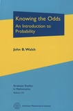 John B. Walsh - Knowing the Odds : An Introduction to Probability - Graduate Studies in Mathematics Volume 139.