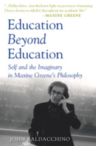 John Baldacchino - Education Beyond Education - Self and the Imaginary in Maxine Greene's Philosophy.