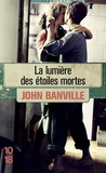 John Banville - La lumière des étoiles mortes.