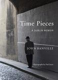 John Banville et Paul Joyce - Time Pieces - A Dublin Memoir.